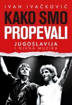 Kako smo propevali - Jugoslavija i njena muzika
