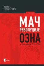 MAČ REVOLUCIJE: Ozna u Jugoslaviji 1944-1946.