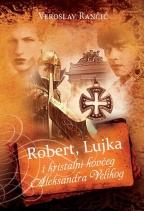 ROBERT, LUJKA I KRISTALNI KOVČEG ALEKSANDRA VELIKOG