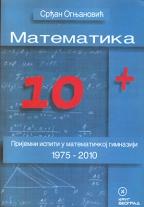 Matematika 10+ - prijemni ispiti u matematičkoj gimanziji 1975-2010