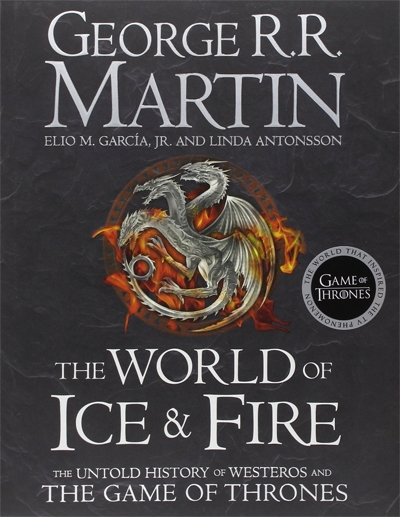 World Of Ice And Fire - The Untold History Of Westeros And The Game Of Thrones
