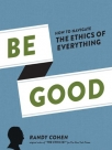 be good how to navigate the ethics of everything