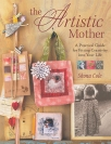 the artistic mother a practical guide for fitting creativity into your life