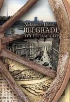 Belgrade the Eternal City - A Sentimental Journey Through History