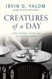 creatures of a day and other tales of psychotherapy