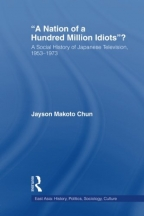 A Nation Of A Hundred Million Idiots: A Social History Of Japanese Television