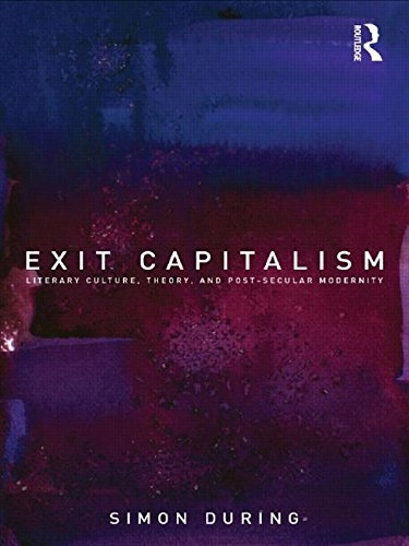 Exit Capitalism: Literary Culture, Theory And Post-Secular Modernity