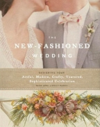 New-Fashioned Wedding: Designing Your Artful, Modern, Crafty, Textured, Sophisticated Celebration