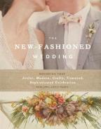 New-Fashioned Wedding: Designing Your Artful, Modern, Crafty, Textured, Sophisticated Celebration