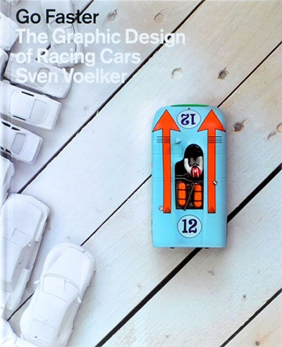 Go Faster: The Graphic Design Of Racing Cars