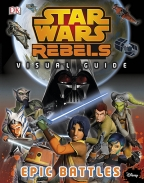 Star Wars Rebels: The Epic Battle (The Visual Guide)