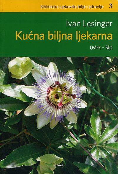 KUĆNA BILJNA LJEKARNA (MRK-SLJ) - KNJIGA 3 - Ivan Lesinger  Delfi knjižare ...