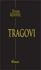 TRAGOVI (Izabrana dela Dušana Kosovića, knjiga I)