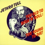 TOO OLD TO ROCK 'N' ROLL: TOO YOUNG TO DIE! (VINYL)