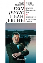 IVAN JEVTIĆ: KOMPOZITOR NA PUTEVIMA SLOBODE / ITINÉRAIRE D'UN MUSICIEN LIBRE