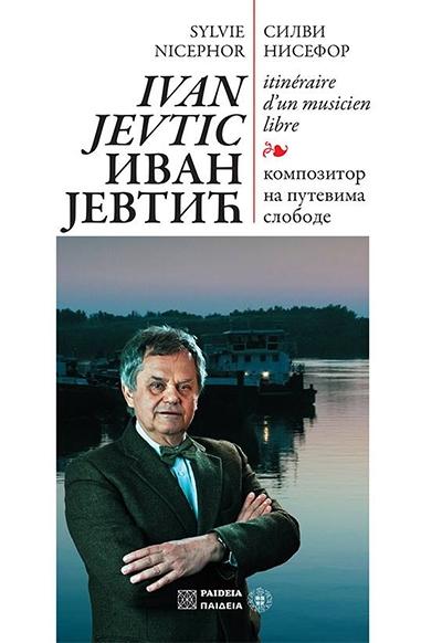 Ivan Jevtić: kompozitor na putevima slobode /Iitinéraire d'un musicien libre