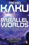 parallel worlds the science of alternative universes and our future in the cosmos