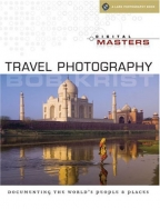 DIGITAL MASTERS: TRAVEL PHOTOGRAPHY: DOCUMENTING THE WORLD'S PEOPLE AND PLACES