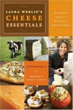 LAURA WERLIN'S CHEESE ESSENTIALS: AN INSIDER'S GUIDE TO BUYING AND SERVING CHEESE