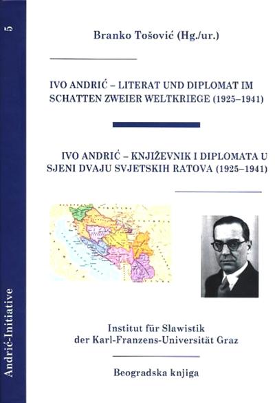IVO ANDRIĆ - KNJIŽEVNIK I DIPLOMATA U SJENI DVAJU SVJETSKIH RATOVA 1925-1941