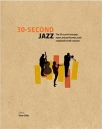 30-second jazz the 50 crucial concepts styles and performers each explained in half a minute