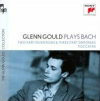 GLENN GOULD PLAYS BACH: TWO-PART INVENTIONS; THREE-PART SINFONIAS; TOCCATAS