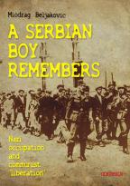 "A SERBIAN BOY REMEMBERS - NAZI OCCUPATION AND COMMUNIST ""LIBERATION"""