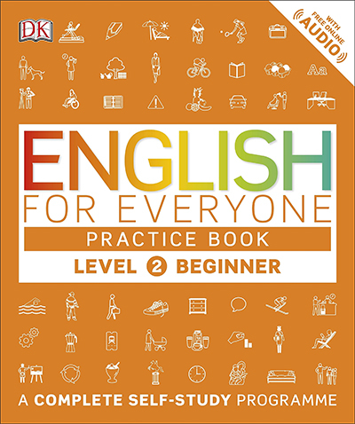 ENGLISH FOR EVERYONE PRACTICE BOOK LEVEL 2 BEGINNER : A COMPLETE COMPLETE SELF-STUDY PROGRAMME (DK)