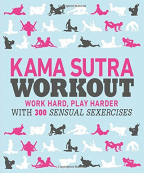 Kama Sutra Workout: Work Hard, Play Harder With 300 Sensual Sexercise (DK)