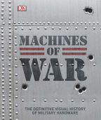 Machines Of War: The Definitive Visual History Of Military Hardware (DK)