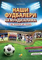 Naši fudbaleri na munidijalima od Urugvaja do Rusije