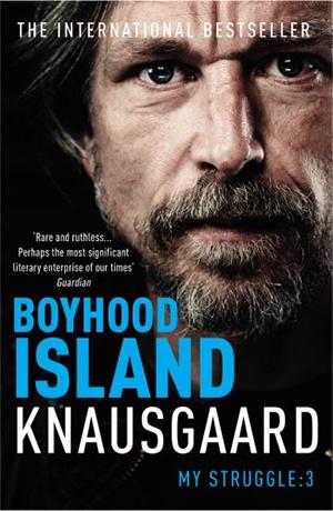 BOYHOOD ISLAND: MY STRUGGLE BOOK 3 (KNAUSGAARD)