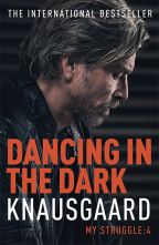 DANCING IN THE DARK: MY STRUGGLE BOOK 4 (KNAUSGAARD)