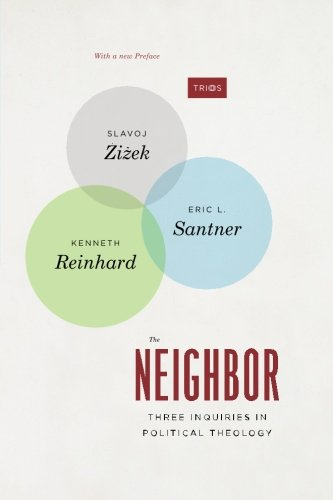 The Neighbor: Three Inquiries In Political Theology, With A New Preface