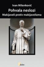 POHVALA NESLOZI: MAKIJAVELI PROTIV MAKIJAVELIZMA