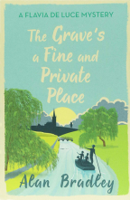 The Grave's A Fine And Private Place: A Flavia De Luce Mystery Book 9