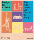 Design For Children: Play, Ride, Learn, Eat, Create, Sit, Sleep