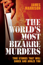 the worlds most bizarre murders