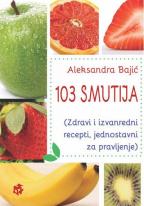 103 SMUTIJA (ZDRAVI I IZVANREDNI RECEPTI, JEDNOSTAVNI ZA PRAVLJENJE)