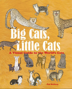 big cats little cats a visual guide to the worlds cats