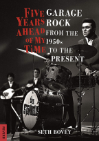 Five Years Ahead Of My Time: Garage Rock From The 1950s To The Present