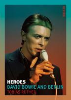 Heroes: David Bowie And Berlin