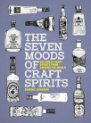 the seven moods of craft spirits 350 great craft spirits from around the world