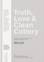 truth love clean cutlery a guide to the truly good restaurants and food experiences of the world