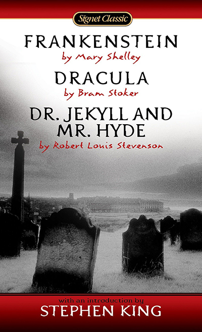 FRANKENSTEIN; DRACULA; DR. JEKYLL AND MR. HYDE