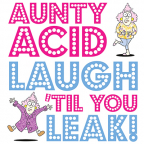 aunty acid laugh til you leak