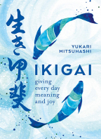ikigai giving every day meaning and joy