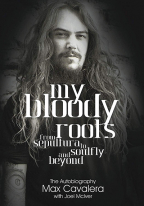 My Bloody Roots: From Sepultura To Soulfly And Beyond