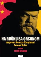 Na ručku sa Orsonom: razgovori Henrija Džeglama i Orsona Velsa