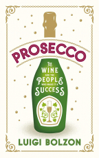 prosecco the wine and the people who made it a success